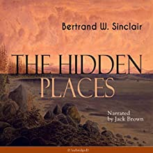 The Hidden Places Audiobook by Bertrand W. Sinclair Narrated by Jack Brown