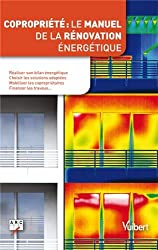 Copropriété : le manuel de la rénovation énergétique - Réaliser un bilan énergétique, choisir les solutions les plus pertinentes, mobiliser les copropriétaires, financer les travaux...