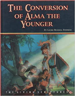 The Conversion Of Alma Younger Animated Stories From Book Mormon Laurie Bonnell Stephens 9781564731562 Amazon Books