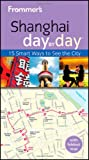 Frommer's Shanghai Day by Day, Graham Bond, 1119975522