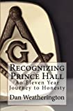 Recognizing Prince Hall: An Eleven Year Journey to Honesty