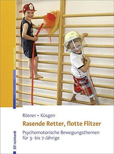 Rasende Retter, flotte Flitzer: Psychomotorische Bewegungsthemen für 3- bis 7-Jährige