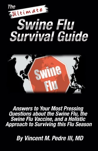 The Ultimate Swine Flu Survival Guide: Answers to Your Most Pressing Questions about the Swine Flu, the Swine Flu Vaccine, and a Holistic Approach to surviving this Flu Season.