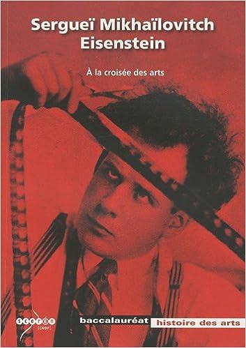Livre gratuits en ligne Sergueï Mikhaïlovitch Eisenstein : A la croisée des arts pdf, epub ebook