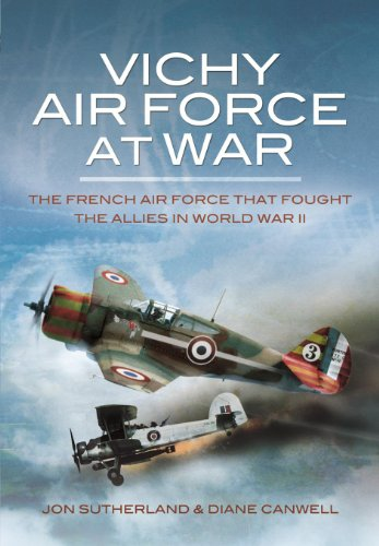 (Vichy Air Force at War: The French Air Force That Fought The Allies in World War II)