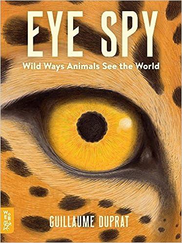 Eye Spy: Wild Ways Animals See The World por Guillaume Duprat epub