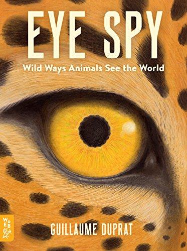 (EYE SPY: Wild Ways Animals See the World)