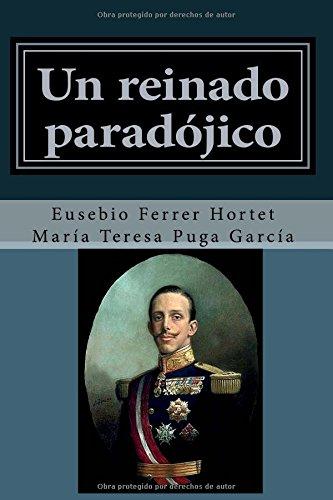 Un reinado paradojico: Vida de Alfonso XIII (Biografias historicas) (Volume 4) (Spanish Edition) [Eusebio Ferrer Hortet - Maria Teresa Puga Garcia] (Tapa Blanda)