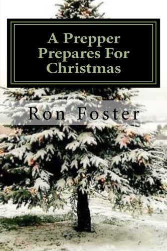 A Prepper Prepares For Christmas: Solar Storm Survival Grid Down (Prepper Saga Book 2) by [Foster, Ron]