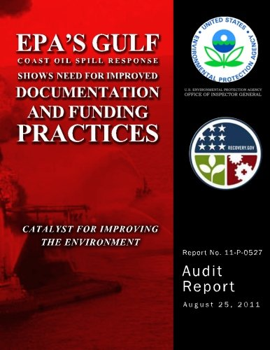 EPA's Gulf Coast Oil Spill Response Shows Need for Improved Documentation and Funding Practices (Response Oil Spill)