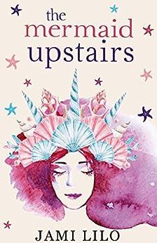 THE MERMAID UPSTAIRS by [Lilo, Jami]