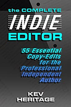 The Complete INDIE Editor - 55 Essential Copy-edits for the Professional Independent Author by [Heritage, Kev]