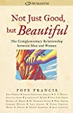 img - for Not Just Good, but Beautiful: The Complementary Relationship between Man and Woman book / textbook / text book
