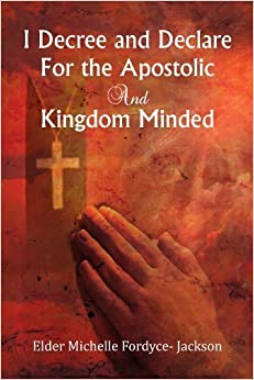 I Decree and Declare For the Apostolic and Kingdom Minded by Elder Michelle Jackson (2012-07-25)