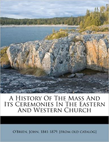 Book A History Of The Mass And Its Ceremonies In The Eastern And Western Church