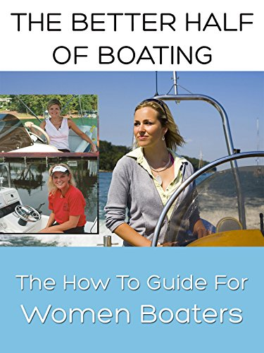 (The Better Half Of Boating - The How-To Guide for Women Boaters )