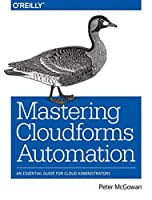 Mastering CloudForms Automation: An Essential Guide for Cloud Administrators Front Cover