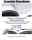 Essential ClassNotes Intro to Window 8 Administration Study Notes, Review Questions and Classroom Discussion Topics 2013, ExamREVIEW, 1482090074