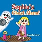 Sophia's Ghost Alarm!, Brenda Loew, 1483677613