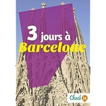3 jours à Barcelone: Des cartes, des bons plans et les itinéraires indispensables (French Edition)