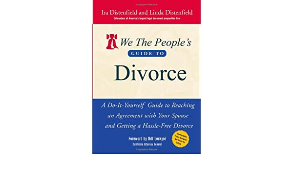 We the peoples guide to divorce a do it yourself guide to reaching we the peoples guide to divorce a do it yourself guide to reaching an agreement with your spouse and getting a hassle free divorce ira distenfield solutioingenieria Images