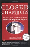Front cover for the book Closed Chambers: The Rise, Fall, and Future of the Modern Supreme Court by Edward Lazarus