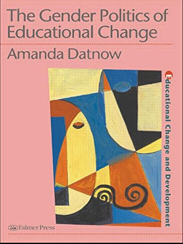 The Gender Politics Of Educational Change (Education Change and Development Series)