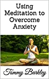 Using Meditation to Overcome Anxiety