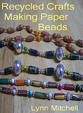 Recycled Crafts Making Paper Beads Kindle Edition By Lynn