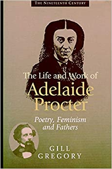Study on the Life and Poetry of Adelaide Procter: Poetry, Feminism and Fathers (The Nineteenth Century Series)