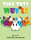 Tiny Tots Wuvls, Lora Kay Alexander, 1424124379
