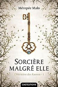 L'Héritière des Raeven, tome 1 : Sorcière malgré elle par Méropée Malo