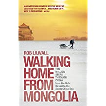 Walking Home From Mongolia: Ten Million Steps Through China, From the Gobi Desert to the South China Sea