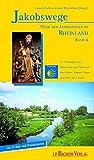 Jakobswege 04. Wege der Jakobspilger im Rheinland: In 10 Etappen von Nimwegen über Kleve und Xanten nach Köln, mit Anschlüssen von Emmerich und Wesel: BD 4