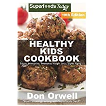 Healthy Kids Cookbook: Over 310 Quick & Easy Gluten Free Low Cholesterol Whole Foods Recipes full of Antioxidants & Phytochemicals