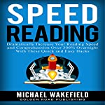 Speed Reading: Dramatically Increase Your Reading Speed and Comprehension over 300% Overnight withThese Quick and Easy Hacks | Michael Wakefield