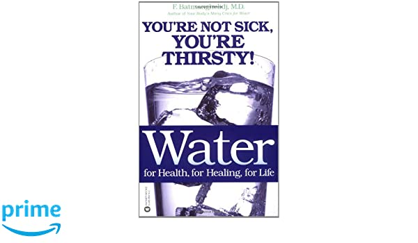 Water for Health, for Healing, for Life: Youre Not Sick, Youre ...