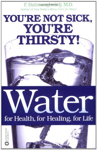 Water: For Health, for Healing, for Life: You're Not Sick, You're Thirsty! (Water For Health For Healing For Life)