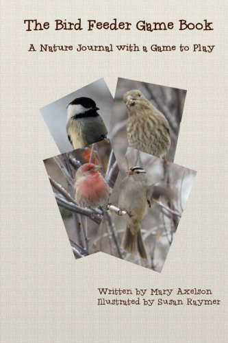 The Bird Feeder Game Book: A Nature Journal with a Game to Play pdf epub