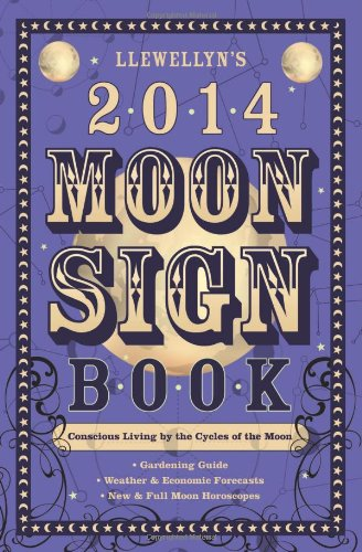 Llewellyn's 2014 Moon Sign Book: Conscious Living by the Cycles of the Moon (Llewellyn's Moon Sign Books)