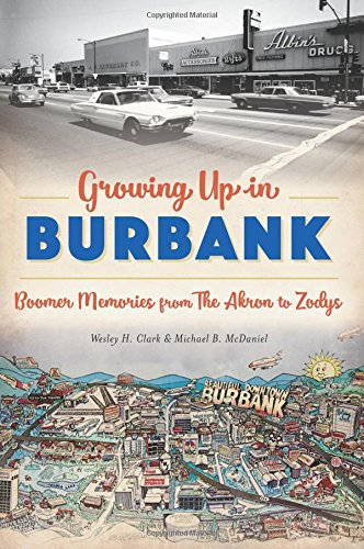 Growing Up in Burbank: Boomer Memories from The Akron to Zodys