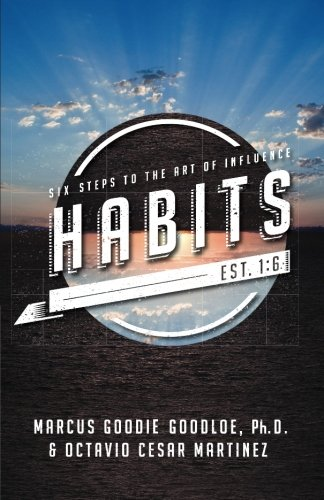 Habits: Six Steps to the Art of Influence [Marcus Goodie Goodloe Ph.D. - Octavio Cesar Martinez] (Tapa Blanda)