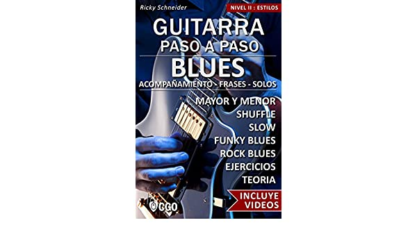 Blues - Guitarra Paso a Paso - con Videos HD: SHUFFLE BLUES - SLOW BLUES - FUNKY BLUES - ROCK BLUES: acompañamiento - frases - solos- - ejercicios - teoría ...