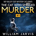 The Cat Who Smelled Murder: Sky Valley Cozy Mystery Cat Series Volume 1 Audiobook by William Jarvis Narrated by Bradley Griffiths