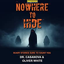 Nowhere to Hide: Scary Stories Sure to Haunt You Audiobook by Oliver White, 2mm Publishing, Dr. Casanova Narrated by James C. Lewis