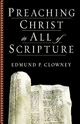 Preaching Christ in All of Scripture by Edmund P. Clowney (2003-06-06)