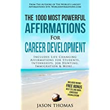 Affirmation   The 1000 Most Powerful Affirmations for Career Development: Includes Life Changing Affirmations for Students, Internships, Job Hunting, Immigration & More