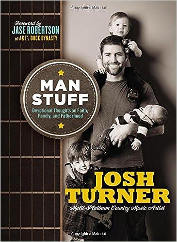 Man Stuff Thoughts On Faith Family And Fatherhood Josh Turner