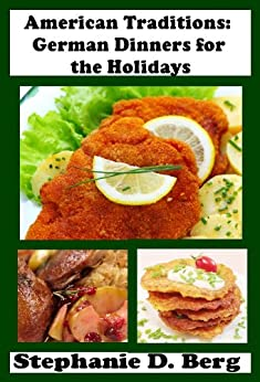 American Traditions: German Dinners for the Holidays by [Berg, Stephanie D]
