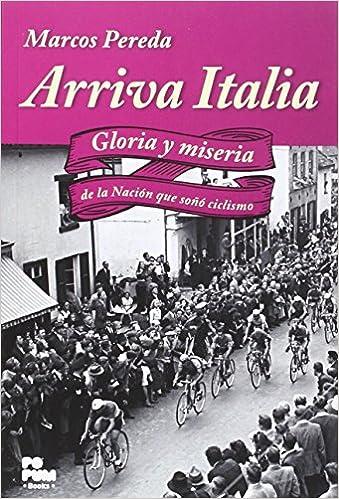 Book Arriva italia gloria y miseria de la nacion que soÑo ciclism